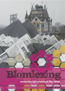 Blomlezing. Woonvisie van architect Piet Blom